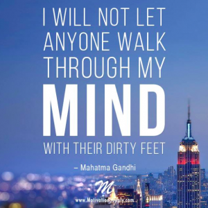 I will not let anyone walk through my mind with their dirty feet - Mahatma Gandhi