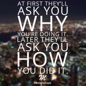At first they'll ask you why you're doing it. Later they'll ask you how you did it.