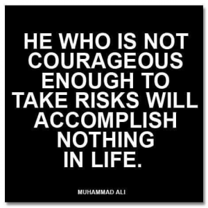 He who is not courageous enough to take risks will accomplish nothing in life - Muhammad Ali