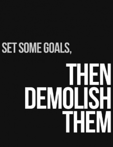 Set some goals, then demolish them